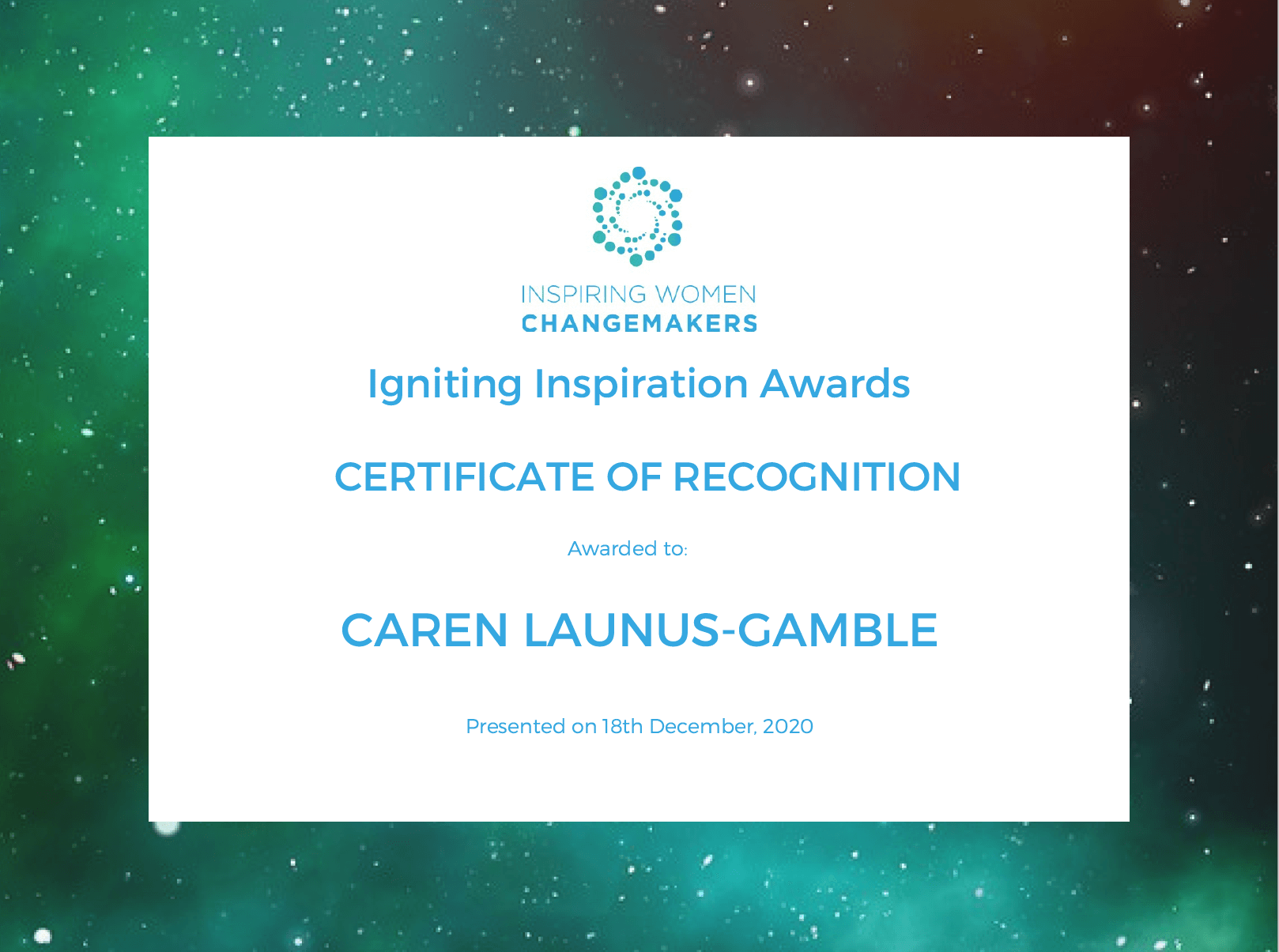 INSPIRING WOMEN CHANGEMAKERS Igniting Inspiration Awards CERTIFICATE OF RECOGNITION Awarded to CAREN LAUNUS GAMBLE presented on 18th December, 2020