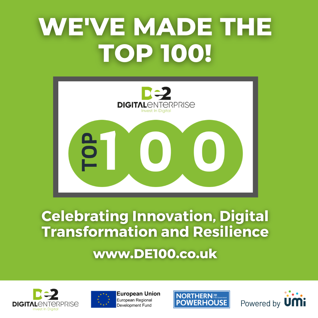 WE'VE MADE THE TOP 100! Celebrating Innovation, Digital Transformation and Resilience www.DE100.co.uk